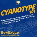Cyanotype 101 A Quick Guide That Teaches You Everything That You Need to Know About the Blue Photography Process From A to Z, HowExpert