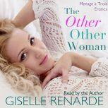 The Other Other Woman: Menage a Trois Erotica, Giselle Renarde