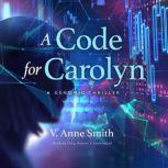 A Code for Carolyn A Genomic Thriller , V. Anne Smith