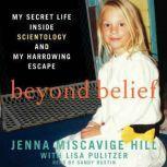 Beyond Belief My Secret Life Inside Scientology and My Harrowing Escape, Jenna Miscavige Hill