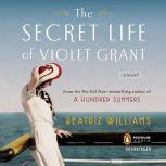 The Secret Life of Violet Grant, Beatriz Williams