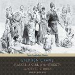 Maggie: A Girl of the Streets and other Stories, Stephen Crane