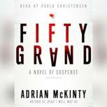 Fifty Grand A Novel of Suspense, Adrian McKinty