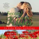 Second Chance Kisses An Echo Ridge Anthology, Lucy McConnell; Janette Rallison; Heather  Tullis; Cami Checketts; Rachelle J. Christensen; various authors
