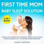 First Time Mom & Baby Sleep Solution 2-in-1 Book No Need to Panic, Pregnancy Guid to Be Ready for What is Coming in The Next 9 Months and Newborn Care + The Most Effective Baby Sleep Methods, Laura Warren