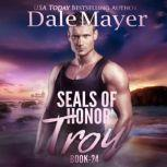 SEALs of Honor: Troy, Dale Mayer