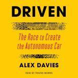 Driven The Race to Create the Autonomous Car, Alex Davies