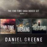 """The End Time Saga Boxed Set, Books 1–3 End Time, The Breaking, The Rising, and """"The Gun"""", Daniel Greene"""