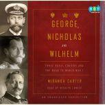 George, Nicholas and Wilhelm Three Royal Cousins and the Road to World War I, Miranda Carter