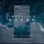 The Imperiled Ocean Human Stories from a Changing Sea, Laura Trethewey