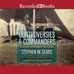 Controversies and Commanders Dispatches from the Army of the Potomac, Stephen Sears