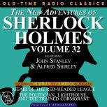 THE NEW ADVENTURES OF SHERLOCK HOLMES, VOLUME 32; EPISODE 1: AFFAIR OF THE RED-HEADED LEAGUE??EPISODE 2: THE POLITICIAN, LIGHTHOUSE, AND THE TRAINED CORMORANT, Edith Meiser
