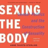 Sexing the Body Gender Politics and the Construction of Sexuality, Anne Fausto-Sterling