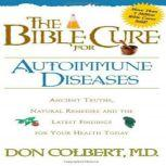 The Bible Cure for Autoimmune Diseases Ancient Truths, Natural Remedies and the Latest Findings for Your Health Today, Don Colbert