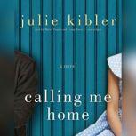 Calling Me Home, Julie Kibler