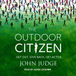The Outdoor Citizen Get Out, Give Back, Get Active, John Judge