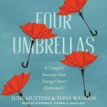 Four Umbrellas A Couple's Journey Into Young-Onset Alzheimer's, June Hutton
