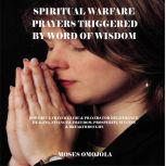 Spiritual Warfare Prayers Triggered By Word Of Wisdom: Powerful Prayer Guide & Prayers for Deliverance, Healing, Financial Freedom, Prosperity, Success & Breakthroughs, Moses Omojola