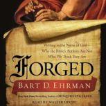 Forged Writing in the Name of God--Why the Bible's Authors Are Not Who We Think They Are, Bart D. Ehrman