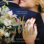 To Have and to Hold Three Autumn Love Stories, Betsy St. Amant