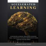 Accelerated Learning Accelerated Learning Strategies to Master Skill Acquisition and Boost Productivity With a Step by Step Blueprint, Stephen Hugh. Covey