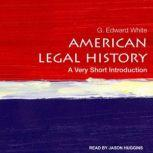 American Legal History A Very Short Introduction, G. Edward White
