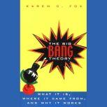 The Big Bang Theory What It Is, Where It Came From, and Why It Works, Karen C. Fox