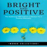 Bright and Positive: The Subliminal Affirmations Collection for a Positive Mentality, Mondo Collections