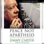 Palestine Peace Not Apartheid Peace Not Apartheid, Jimmy Carter