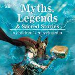 Myths, Legends, and Sacred Stories A Children's Encyclopedia, Philip Wilkinson