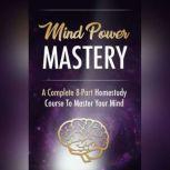 Mind Power - Taking Control of Your Mind to Achieve Ultimate Success How to Get Your Mind to Work FOR You and not Against You, Empowered Living