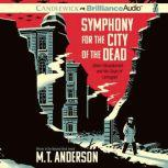 Symphony for the City of the Dead Dmitri Shostakovich and the Siege of Leningrad, M. T. Anderson