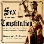 Sex and the Constitution Sex, Religion, and Law from America's Origins to the Twenty-First Century, Geoffrey R. Stone