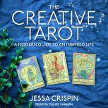 The Creative Tarot A Modern Guide to an Inspired Life, Jessa Crispin