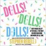 Dolls! Dolls! Dolls! Deep Inside Valley of the Dolls, the Most Beloved Bad Book and Movie of All Time, Stephen Rebello