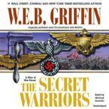 The Secret Warriors A Men at War Novel, W.E.B. Griffin