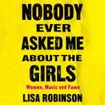 Nobody Ever Asked Me about the Girls Women, Music and Fame, Lisa Robinson