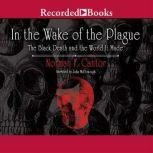 In the Wake of the Plague The Black Death and the World It Made, Norman F. Cantor