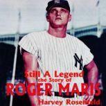 Still a Legend The Story of Roger Maris, Harvey Rosenfeld