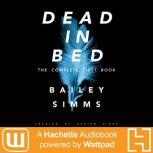 Dead in Bed by Bailey Simms The Complete First Book, Adrian Birch