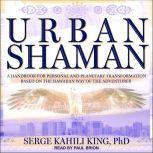 Urban Shaman A Handbook for Personal Planetary Transformation Based on the Hawaiian Way of the Adventurer, Serge Kahili King