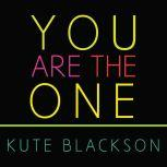 You Are The One A Bold Adventure in Finding Purpose, Discovering the Real You, and Loving Fully, Kute Blackson
