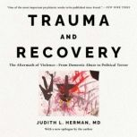 Trauma and Recovery The Aftermath of Violence--From Domestic Abuse to Political Terror, Judith L. Herman