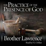 The Practice of the Presence of God Being Conversations and Letters of Nicholas Herman of Lorraine, Brother Lawrence