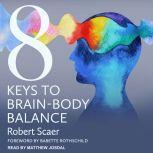8 Keys to Brain-Body Balance, Robert Scaer