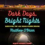 Dark Days, Bright Nights Surviving the Las Vegas Storm Drains, Matthew O'Brien