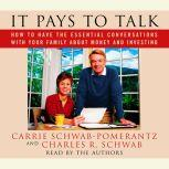 It Pays to Talk How to Have the Essential Conversations with Your Family about Money and Investing, Carrie Schwab-Pomerantz