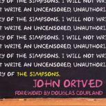 The Simpsons An Uncensored, Unauthorized History, John Ortved