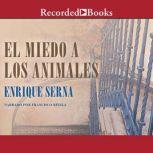 miedo a los animales, El, Enrique Serna