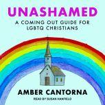 Unashamed A Coming Out Guide for LGBTQ Christians, Amber Cantorna